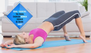 Kegel Exercise: The Exercise women should Be Doing Daily